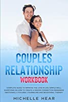 Couples Relationship Workbook: Complete Guide to Improve the Love in Life. Simple Skill, Questions on How to Create a Deeper Connection Remaining Emotionally Focused. Counseling and Behavioral Therapy.