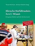 Klinische Notfallmedizin   Band 1 Wissen: Emergency Medicine nach dem EU-Curriculum