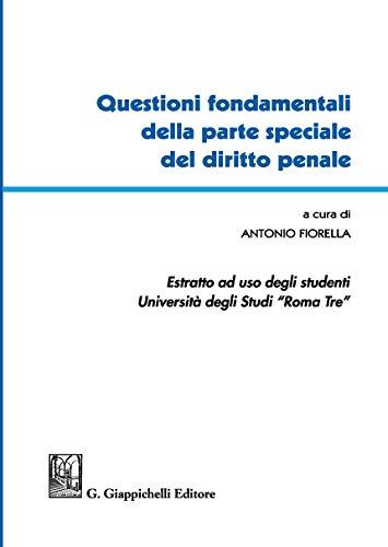 Questioni fondamentali della parte speciale del diritto penale. Estratto ad uso degli studenti Università degli studi Roma Tre