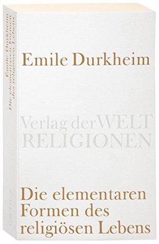 Die elementaren Formen des religiösen Lebens (Verlag der Weltreligionen Taschenbuch)