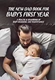 The New Dad Book For Baby's First Year: A Practical Handbook Of Baby Handling And Maintenance: Parenting Books For Infants And Toddlers (English Edition)