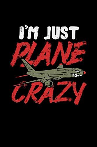 I'm Just Plane Crazy: Verrückt Nach Flugzeugen Notizbuch / Tagebuch / Heft mit Karierten Seiten. Notizheft mit Weißen Karo Seiten, Malbuch, Journal, Sketchbuch, Planer für Termine oder To-Do-Liste.