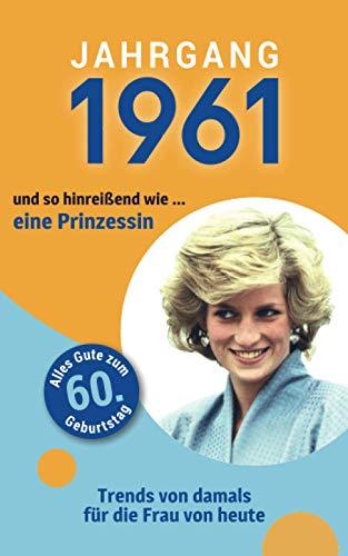 Jahrgang 1961 und so hinreißend wie ... eine Prinzessin: Das Geschenkbuch für Frauen zum 60. Geburtstag (Serie, Band 4)