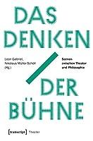 Das Denken der Buehne: Szenen zwischen Theater und Philosophie