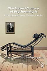 The Second Century of Psychoanalysis: Evolving Perspectives on Therapeutic Action (CIPS (Confederation of Independent Psychoanalytic Societies) Boundaries of Psychoanalysis) Kindle Edition