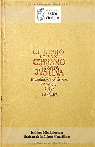 El libro de San Cipriano y Santa Justina: Y oraciones de la S.S. Cruz de Caravaca. Tratado completo para ejercitar el poder oculto (edición blanco y ... - Gabinete de los Libros Maravillosos)