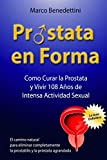 Prostata En Forma: Como Curar la Prostata y Vivir 108 Anos de Intensa Actividad Sexual