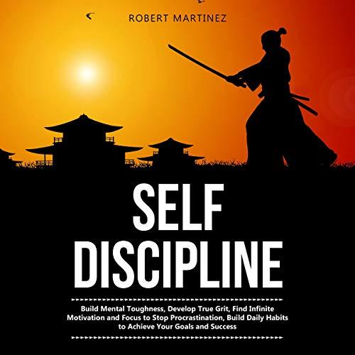 Self Discipline: Build Mental Toughness, Develop True Grit, Find Infinite...