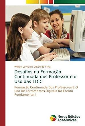 Desafios na Formação Continuada dos Professor e o Uso das TDIC: Formação Continuada Dos Professores E O Uso De Ferramentas Digitais No Ensino Fundamental I
