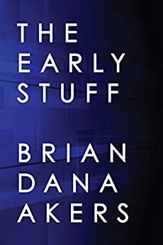 The Early Stuff by [Brian Dana Akers]