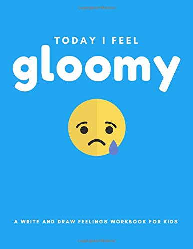 Today I Feel Gloomy: A Write And Draw Feelings Workbook For Kids (Activity Books for Awesome Kids!)
