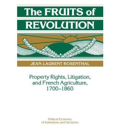 [(The Fruits of Revolution: Property Rights, Litigation and French Agriculture, 1700-1860 )] [Author: Jean-Laurent Rosenthal] [Oct-2007]