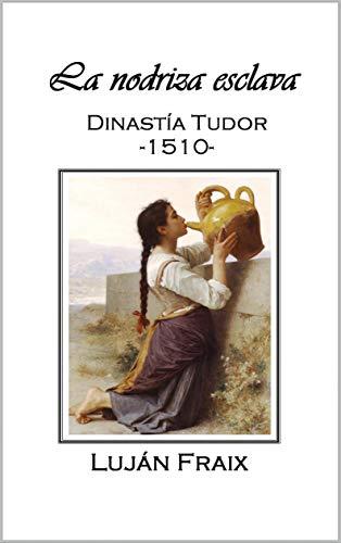La nodriza esclava: Dinastía Tudor -1510-