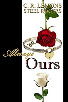 Always Ours: Naturally His Series - Book 3 by [C. R. Lemons, Steel Rogers, Rouge Publishing]