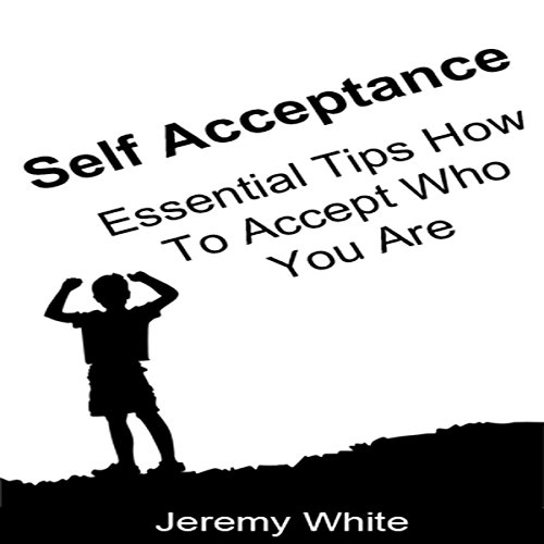 Self Acceptance: Essential Tips How to Accept Who You Are audiobook cover art