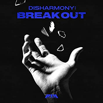 DISHARMONY : BREAK OUT