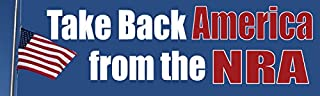 Bumper Planet - Bumper Sticker - Take Back America from The NRA - 3 x 10 inch - Vinyl Decal Professionally Made in USA