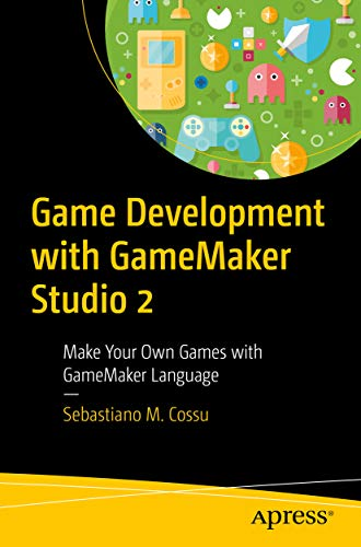 Game Development with GameMaker Studio 2: Make Your Own Games with GameMaker Language (English Edition)