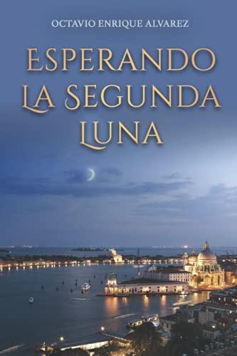 Esperando la Segunda Luna: Una novela de romance, accion y humor negro
