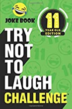 The Try Not to Laugh Challenge - 11 Year Old Edition: A Hilarious and Interactive Joke Book Game for Kids - Silly One-Liners, Knock Knock Jokes, and More for Boys and Girls Age Eleven