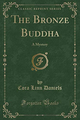 The Bronze Buddha: A Mystery (Classic Reprint)