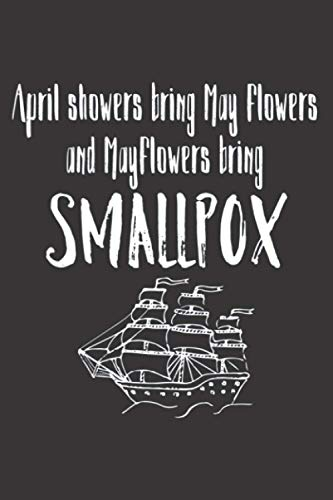 April Showers Bring Mayflowers Smallpox Graphic: Notebook Planner -6x9 inch Daily Planner Journal, To Do List Notebook, Daily Organizer, 114 Pages