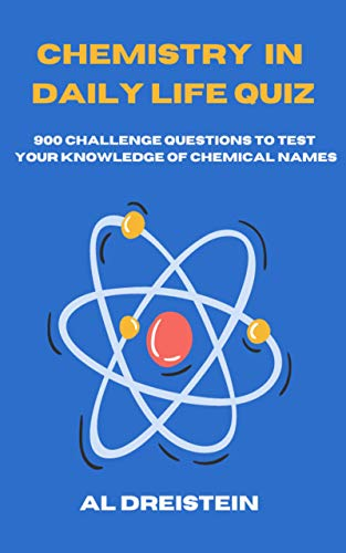 Chemistry In Daily Life Quiz: 900 Challenge Questions to test your knowledge of Chemical Names (English Edition)