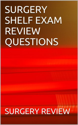 SURGERY SHELF EXAM REVIEW QUESTIONS