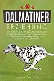 Dalmatiner Erziehung: Entwickeln Sie durch gezieltes Training eine einzigartige Beziehung zu Ihrem Dalmatiner - Alles Wissenswerte über Wesen und Charakter des Dalmatiner
