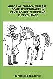 Guida all'ippica Inglese, come selezionare un cavallo per il betting e l'exchange...