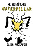 The Friendless Caterpillar - A Colorful Bedtime Story Book for Kids of 3-5 years and above...