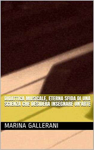 Didattica musicale, eterna sfida di una scienza che desidera insegnare un'arte (Italian Edition)
