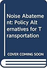 Noise Abatement: Policy Alternatives for Transportation: A Report to the U.S. Environmental Protection Agency