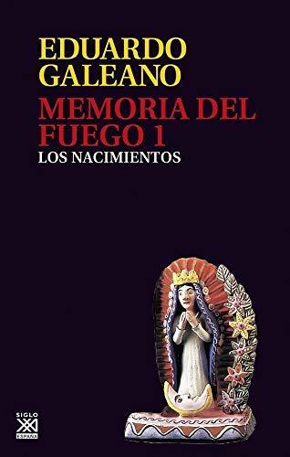 Memoria Del Fuego. 1. Los Nacimientos (Biblioteca Eduardo Galeano)