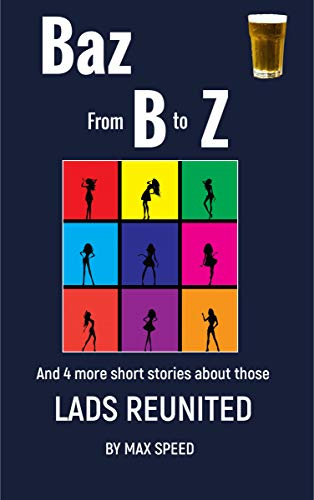 Baz: From B to Z: and other short stories about those Lads Reunited (The Lads Book 3) (English Edition)