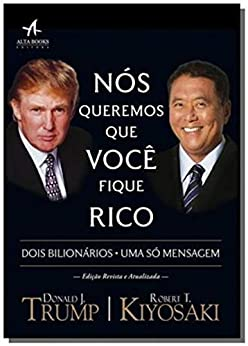 Nós Queremos que Você Fique Rico: Dois homens, uma mensagem (Pai Rico) por [Donald Trump, Robert Kiyosaki, Alessandra Mussi Araujo]