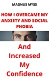 How I Overcame My Anxiety and Social Phobia and Increased My Confidence (English Edition)