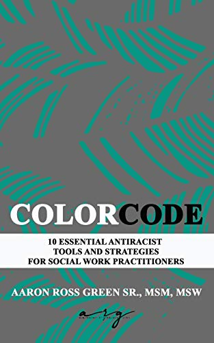 The Color Code: 10 Essential Antiracist Tools and Strategies for Social Work Practitioners