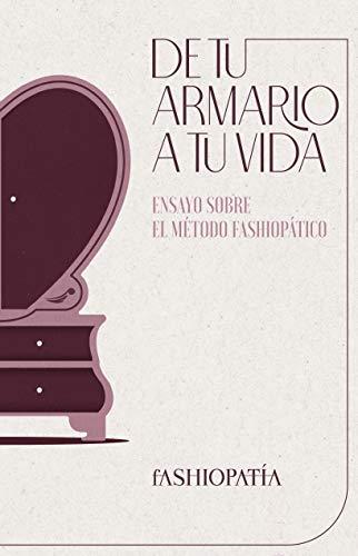 DE TU ARMARIO A TU VIDA: Ensayo sobre el Método Fashiopático (Spanish Edition)