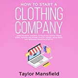 How to Start a Clothing Company: Learn Branding,...