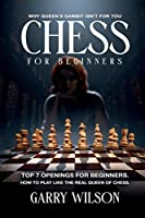 Chess For Beginners: Chess For Beginners: Why queen's gambit isn't for you, top 7 Openings for beginners. How to play like the real queen of chess.