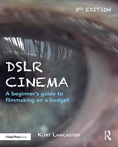 DSLR Cinema: A beginner's guide to filmmaking on a budget
