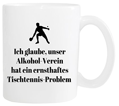 Mister Merchandise Kaffeetasse Ich glaube, unser Alkohol-Verein hat EIN ernstes Tischtennis-Problem Teetasse Becher, Farbe: Weiß