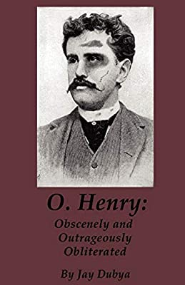 O. Henry: Obscenely and Outrageously Obliterated