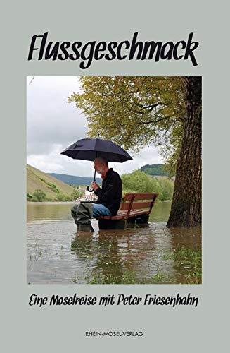 Flussgeschmack: Eine Moselreise mit Peter Friesenhahn