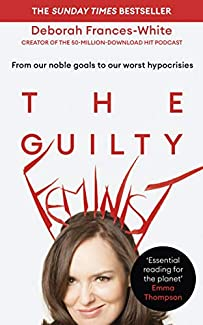 Deborah Frances-White - The Guilty Feminist: From Our Noble Goals To Our Worst Hypocrisies