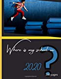 Where is My School in 2020: Notebook back to school. Journal of 200 lined pages 8.5x11 inches