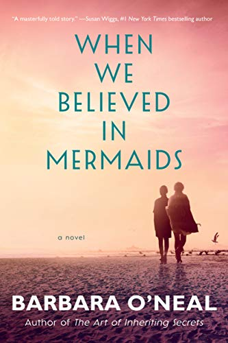 When We Believed in Mermaids: A Novel by [Barbara O'Neal]
