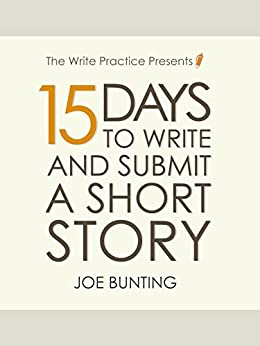 15 Days to Write and Submit a Short Story: Workbook (Let's Write a Short Story 2) by [Joe Bunting]