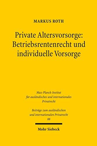 Private Altersvorsorge: Betriebsrentenrecht und individuelle Vorsorge: Eine rechtsvergleichende Gesamtschau (Beiträge zum ausländischen und internationalen Privatrecht 88)